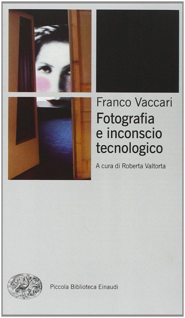 libro 'Fotografia e inconscio tecnologico' di Franco Vaccar